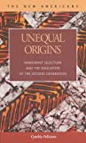 Unequal Origins : Immigrant Selection and the Education of the Second Generation, Feliciano, Cynthia, 1593320876