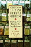 A Manual of Chinese Herbal Medicine : Principles and Practice for Easy Reference