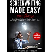 Screenwriting Made (Stupidly) Easy | Vol. 1 - Vol. 5 of the Complete ScriptBully Guide to Writing a Screenplay That Doesn't Suck