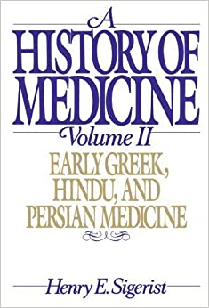 A History of Medicine: Volume 2: Early Greek, Hindu, and Persian Medicine by Henry E. Sigerist (1987-04-23)