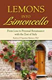 img - for Lemons into Limoncello: From Loss to Personal Renaissance with the Zest of Italy book / textbook / text book