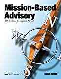 Mission-Based Advisory : A Professional Development Manual (Second Edition), Dillow, Roger, 1883627109