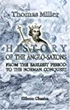 History of the Anglo-Saxons : From the Earliest Period to the Norman Conquest: Compiled from the Best Authorities, Including Sharon Turner, Miller, Thomas, 1402190271