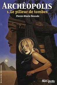 Archéopolis, tome 1 : Le pilleur de tombes par Pierre-Marie Beaude