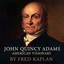 John Quincy Adams: American Visionary Audiobook by Fred Kaplan Narrated by Eric Martin