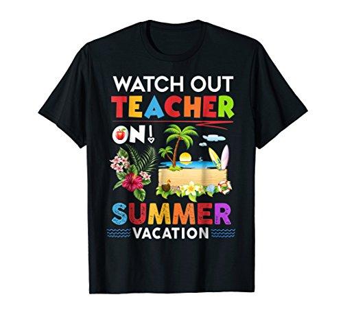 Watch out teacher on summer vacation t-shirt summer t-shirt