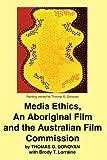 Media Ethics, An Aboriginal Film and the Australian Film Commission