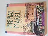 Pike Place Market Cookbook - Recipes, Anecdotes, And Personalities From Seattle's Renowned Public Market