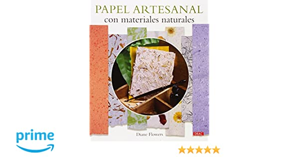 Papel Artesanal Con Materiales Naturales El Libro De..: Amazon.es ...