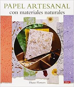 Papel artesanal con materiales naturales: FLOWERS(744408): 9788498744408: Amazon.com: Books