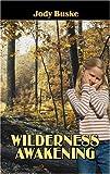 Wilderness Awakening, Jody Buske, 1424126851