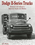 Dodge B-Series Trucks: Restorer's and Collector's Reference Guide and History