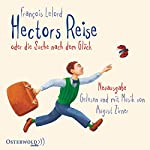 Hectors Reise. Oder die Suche nach dem Glück | François Lelord