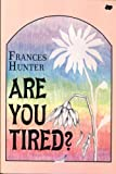 Are You Tired?, Frances Hunter, 0917726650