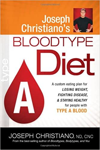 Joseph Christianos Bloodtype Diet A Custom Eating Plan For Losing Weight Fighting Disease Staying Healthy People With Type Blood