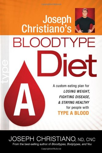 Joseph Christiano's Bloodtype Diet A: A Custom Eating Plan for Losing Weight, Fighting Disease & Staying Healthy for People with Type A - Com Mall Christiana