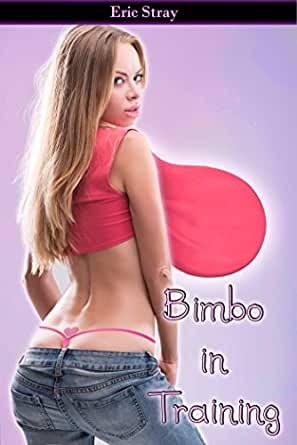 Bimbo In Training - Kindle edition by Eric Stray. Literature & Fiction