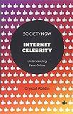Internet Celebrity: Understanding Fame Online (SocietyNow)