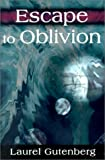 Escape to Oblivion, Laurel Gutenberg, 0595130518