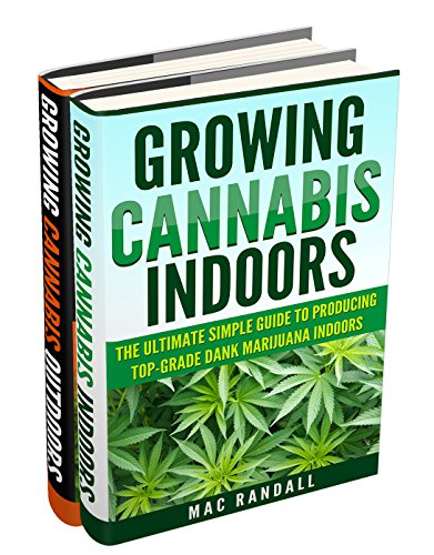 Cannabis: Growing Cannabis Indoors And Outdoors 2 Books BONUS Bundle Set: The Ultimate Simple Guide To Producing Top-Grade Dank Marijuana Cannabis Indoors ... Growing weed, Growing marijuana Book 1)