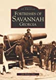 Fortresses of Savannah Georgia: Images of America