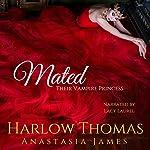 Mated: Their Vampire Princess: A Reverse Harem Paranormal Romance, Book 4 | Anastasia James,Harlow Thomas