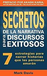 Secretos De La Narrativa Para Discursos Exitosos: 7 estrategias para narrar historias que las personas amarán (Spanish Edition)