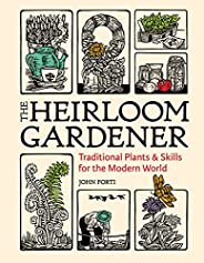 The Heirloom Gardener: Traditional Plants and Skills for the Modern World