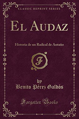 El Audaz: Historia de un Radical de Antaño (Classic Reprint)  [Galdos, Benito Perez] (Tapa Blanda)