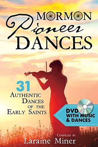 Read Online Mormon Pioneer Dances: 31 Authentic Dances of the Early Saints [with DVD] pdf
