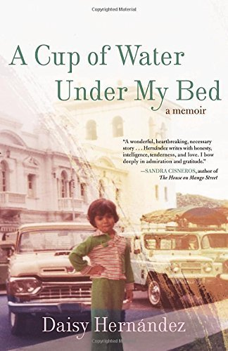 A Cup of Water Under My Bed: A Memoir by Hernandez, Daisy (2014) Hardcover