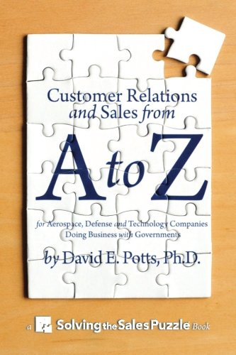 Customer Relations And Sales From A To Z  For Aerospace  Defense And Technology Companies Doing Business With Governments