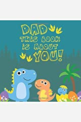 Dad This Book Is About You!: A Fun Prompted Book with Blank Lines and Spaces; Cute Gift For Dad from Kids with Dinosaur Cover Paperback