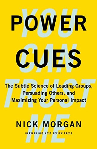 Power Cues: The Subtle Science of Leading Groups, Persuading Others, and Maximizing Your Personal Impact [Nick Morgan] (Tapa Dura)