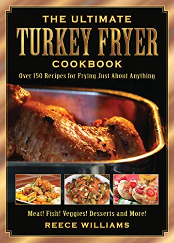 The Ultimate Turkey Fryer Cookbook: Over 150 Recipes for Frying Just About Anything