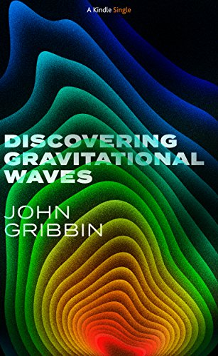 Discovering Gravitational Waves (Kindle Single)