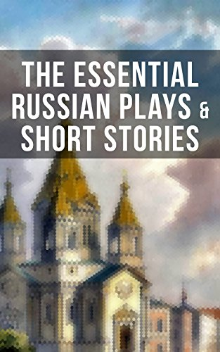 The Essential Russian Plays & Short Stories: Chekhov, Dostoevsky, Tolstoy, Gorky, Gogol & Others (Including Essays and Lectures on Russian Novelists)