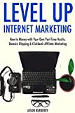 Level Up Internet Marketing: How to Money with Your Own Part-Time Hustle. Domain Dlipping & Clickbank Affiliate Marketing