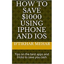 How to Save $1000 Using iPhone and iOS: Tips on the best apps and tricks to save you cash