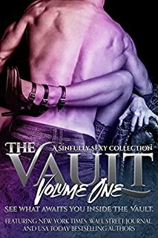 The Vault: A Sinfully Sexy Collection by [Justice, A.D., Romig, Aleatha, Ashley, Katie, Aleo, Toni, Fields, MJ, Levine, Nina, Hargrove, A.M., Coopmans, Kathy, Storm, Hilary, Hildreth, Scott, A.D. Justice  , A.M. Hargrove , Aleatha Romig , C.A. Harms , Gina Whitney , Hilary Storm  , Katherine Rhodes  , Kate Benson , Kathy Coopmans , Katie Ashley , Liv Morris  , M.C. Cerny  , M. Stratton  , Michelle Dare  , MJ Fields  , Nina Levine, S. Moose , Scott Hildreth , T.K. Leigh , Terri E. Laine , Tia Louise , Toni Aleo]