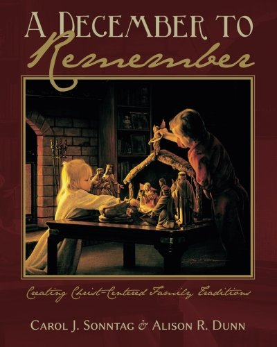A December To Remember: Creating Christ-Centered Family Traditions
