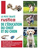 Le petit traité Rustica de l'éducation du chiot et du chien