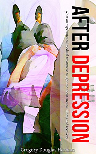 After Depression: What an experimental medical treatment taught me about mental illness and recovery Pdf