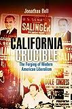 California Crucible: The Forging of Modern American Liberalism (Politics and Culture in Modern America)
