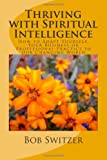 Thriving with Spiritual Intelligence, Bob Switzer, 1461112850