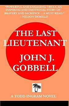 THE LAST LIEUTENANT: A Todd Ingram Novel (The Todd Ingram Series Book 1) by [GOBBELL, JOHN J.]