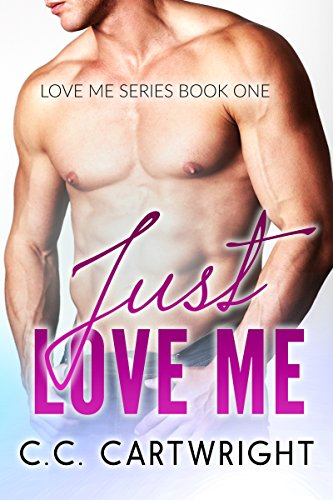 Just Love Me 1 : A Best Friend's Brother Romance (Love Me Series) by [Cartwright, C.C., Cartwright, Christine]