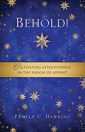 Behold! Cultivating Attentiveness in the Season of Advent