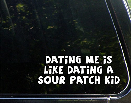Dating Me Is Like Dating A Sour Patch Kid- 8-3/4