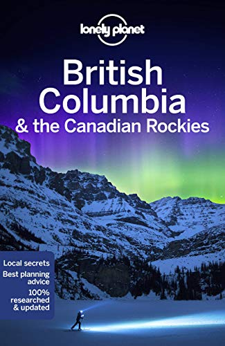 Lonely Planet British Columbia & the Canadian Rockies (Regional Guide) Paperback – Illustrated, May 19, 2020